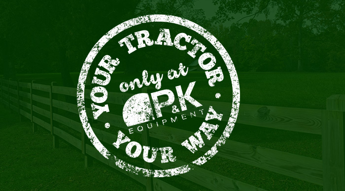 Your Tractor. Your Way. Only at P&K.