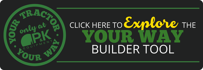 Click here to build Your Tractor Your Way with P&K's Your Way Builder tool!
