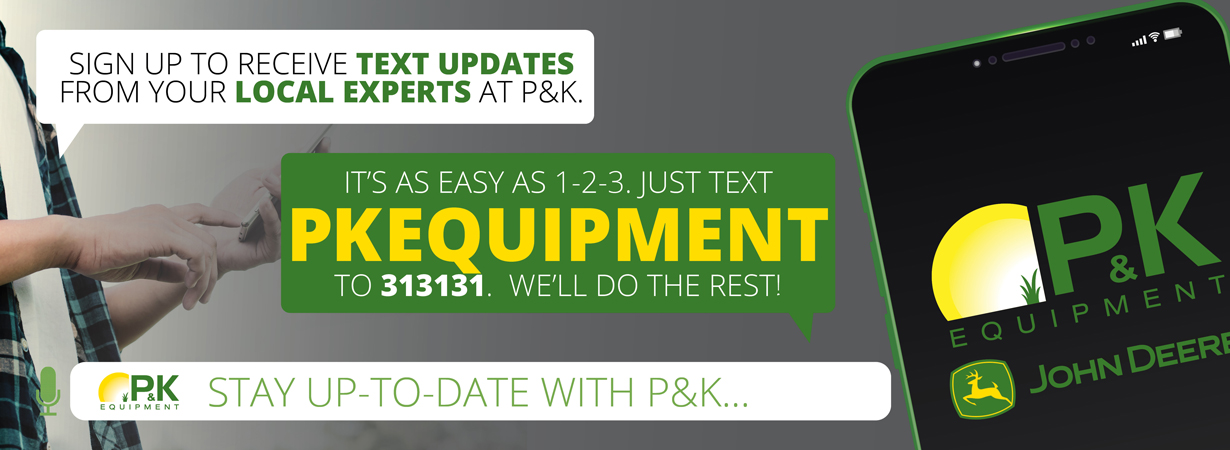 Sign up to receive text updates from your local experts at P&K!